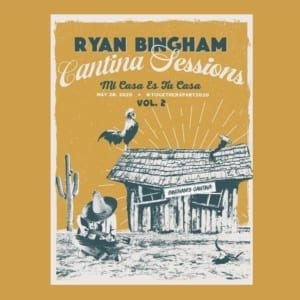 Ryan Bingham - Cantina Sessions Live At Home, Vol. 2 (EXPANDED EDITION) (2020) 2 CD SET 90