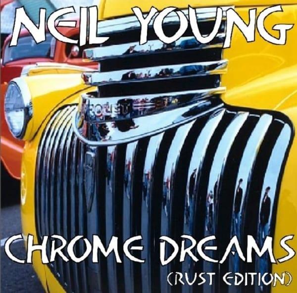 Neil Young - Chrome Dreams (Rust Edition) (UNRELEASED ALBUM) (1977) CD 1
